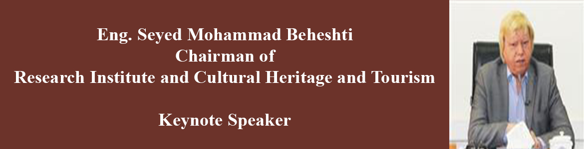 Eng. Seyed Mohammad Beheshti, Chairman of Research Institute and Cultural Heritage and Tourism, Keynote Speaker